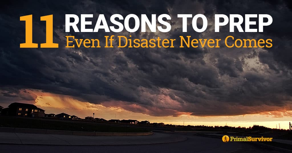 11 Reasons to Prep (Even if Disaster Never Comes) post image
