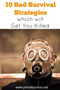 10 Bad Survival Strategies which will Get You Killed