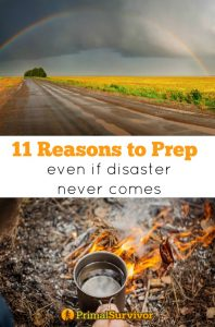 11 reasons to prep even if disaster never comes