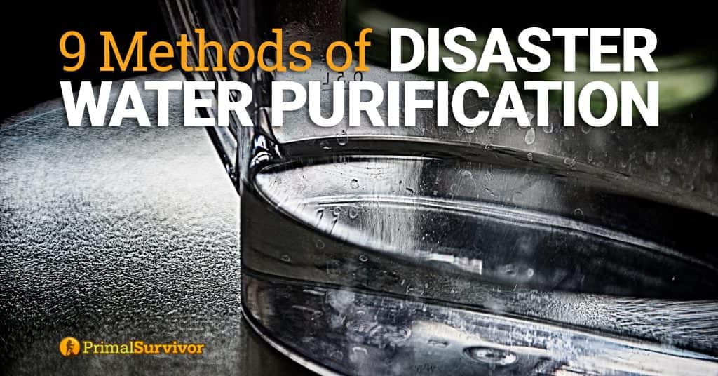 9 Methods Of Disaster Water Purification Primal Survivor